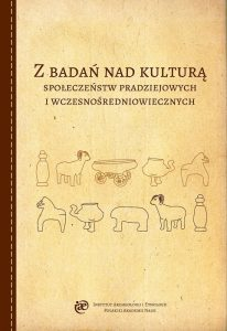 Z badań nad kulturą społeczeństw pradziejowych i wczesnośredniowiecznych