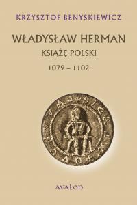Krzysztof Benyskiewicz, Władysław Herman Książę Polski 1072-1102