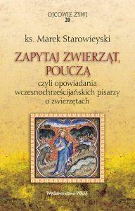 Marek Starowieyski, Zapytaj zwierząt, pouczą, czyli opowiadania wczesnochrześcijańskich pisarzy o zwierzętach