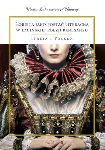 Maria Łukaszewicz-Chantry, Kobieta jako postać literacka w łacińskiej poezji renesansu. Italia i Polska