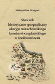 Maksymilian Grzegorz, Słownik historyczno-geograficzny okręgu mirachowskiego komturstwa gdańskiego w średniowieczu