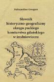 Maksymilian Grzegorz, Słownik historyczno-geograficzny okręgu puckiego komturstwa gdańskiego w średniowieczu