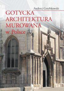 Andrzej Grzybkowski, Gotycka architektura murowana w Polsce