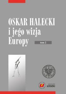 Oskar Halecki i jego wizja Europy, t. 2