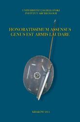 Honoratissimum assensus genus est armis laudare. Studia dedykowane Profesorowi Piotrowi Kaczanowskiemu z okazji siedemdziesiątej rocznicy urodzin