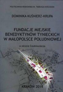 Dominika Kuśnierz-Krupa, Fundacje miejskie Benedyktynów Tynieckich w Małopolsce Południowej w okresie średniowiecza