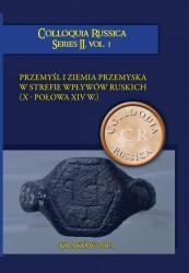 Przemyśl i Ziemia Przemyska w strefie wpływów ruskich (X-połowa XIV w.)