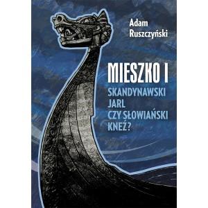 Adam Ruszczyński, Mieszko I. Skandynawski jarl czy słowiański kneź?