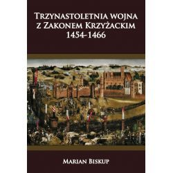 Marian Biskup, Trzynastoletnia wojna z Zakonem Krzyżackim 1454-1466