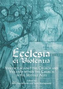 Ecclesia et Violentia: Violence against the Church and Violence within the Church in the Middle Ages