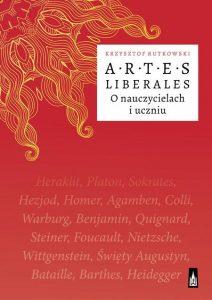 Krzysztof Rutkowski, Artes liberales. O nauczycielach i uczniu