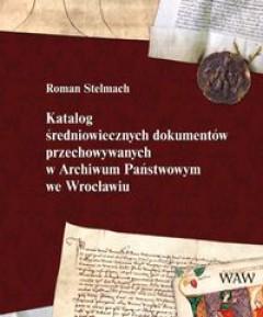 Roman Stelmach, Katalog średniowiecznych dokumentów przechowywanych w Archiwum Państwowym we Wrocławiu