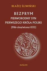Błażej Śliwiński, Bezprym. Pierworodny syn pierwszego króla Polski. 986 – zima/wiosna 1032