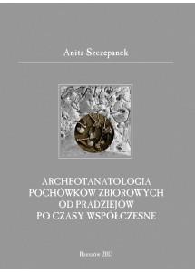 Anita Szczepanek, Archeotanatologia pochówków zbiorowych w pradziejach po czasy współczesne