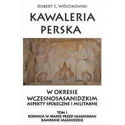 Robert S. Wójcikowski, Kawaleria perska w okresie wczesnosasanidzkim. Aspekty społeczne i militarne. Tom I
