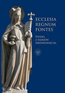 Ecclesia - Regnum - Fontes. Studia z dziejów średniowiecza