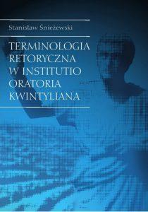 """Stanisław Śnieżewski, Terminologia retoryczna w """"Institutio oratoria"""" Kwintyliana"""
