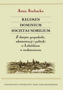 Anna Obara-Pawłowska, Regimen - dominium - societas nobilium. Z dziejów gospodarki, administracji i polityki w Lubelskiem w średniowieczu