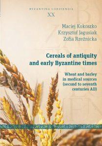 Krzysztof Jagusiak, Maciej Kokoszko, Zofia Rzeźnicka, Cereals of antiquity and early Byzantine times