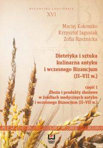 Dietetyka i sztuka kulinarna antyku i wczesnego Bizancjum (II-VII w.). Część I. Zboża i produkty zbożowe w źródłach medycznych antyku i wczesnego Bizancjum (II-VII w.)