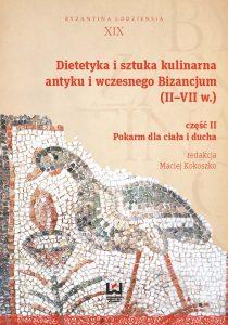 Dietetyka i sztuka kulinarna antyku i wczesnego Bizancjum (II-VII w.). Część II. Pokarm dla ciała i ducha