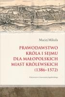 Maciej Mikuła, Prawodawstwo króla i sejmu dla małopolskich miast królewskich (1386-1572)