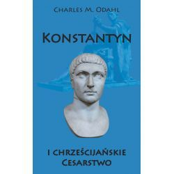 Charles M. Odahl, Konstantyn i chrześcijańskie Cesarstwo