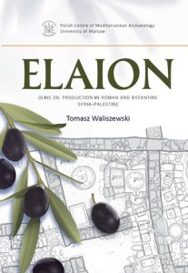 Tomasz Waliszewski , Elaion. Olive oil production in Roman and Byzantine Syria-Palestine