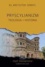 Krzysztof Sordyl, Pryscylianizm. Teologia i historia