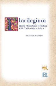Mieczysław Mejor, Florilegium. Studia o literaturze łacińskiej XIII-XVII wieku w Polsce