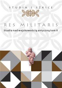 Res Militaris. Studia nad wojskowością antyczną II