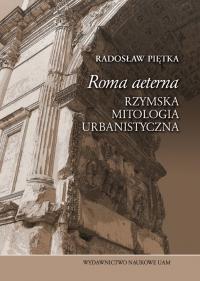 Radosław Piętka, Roma aeterna. Rzymska mitologia urbanistyczna