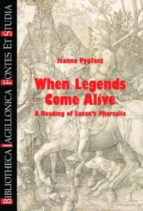 "Joanna Pypłacz, When Legends Come Alive. A Reading of Lucan's ""Pharsalia"