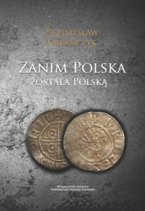 Przemysław Urbańczyk, Zanim Polska została Polską