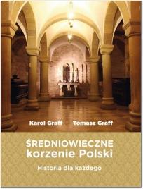 Karol Graff, Tomasz Graff, Średniowieczne korzenie Polski. Historia dla każdego