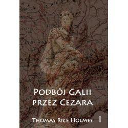 Thomas Rice Holmes, Podbój Galii przez Cezara , t. I