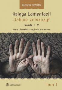 Księga Lamentacji. Jahwe zniszczył. Rozdz. 1-2