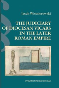 Jacek Wiewiorowski, The Judiciary of Diocesan Vicars in the Later Roman Empire