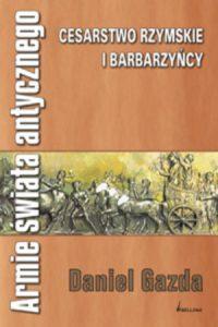 Daniel Gazda, Armie świata antycznego. Cesarstwo Rzymskie i barbarzyńcy