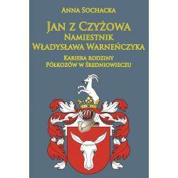 Anna Sochacka, Jan z Czyżowa namiestnik Władysława Warneńczyka