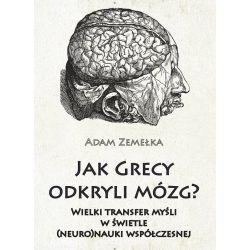 Adam Zemełka, Jak Grecy odkryli mózg?