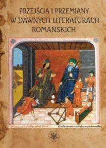 Przejścia i przemiany w dawnych literaturach romańskich. Tom poświęcony pamięci Profesor Krystyny Kasprzyk