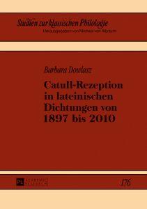 Barbara Dowlasz, Catull-Rezeption in lateinischen Dichtungen von 1897 bis 2010
