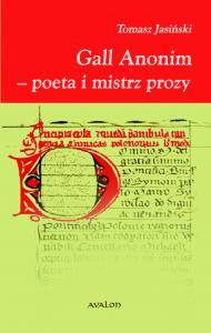 Tomasz Jasiński, Gall Anonim - poeta i mistrz prozy