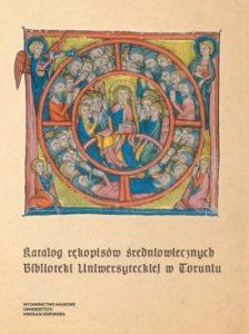 Katalog rękopisów średniowiecznych Biblioteki Uniwersyteckiej w Toruniu
