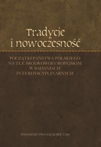 Początki państwa polskiego na tle środkowoeuropejskim w badaniach interdyscyplinarnych