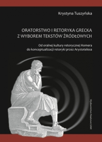 Krystyna Tuszyńska, Oratorstwo kultury retorycznej Homera z wyborem tekstów źródłowych