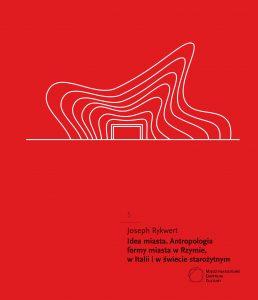 Joseph Rykwert, Idea miasta. Antropologia formy miasta w Rzymie, w Italii i w świecie starożytnym
