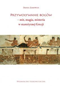 Daniel Zarewicz, Przywoływanie bogów – mit, magia, misteria w starożytnej Grecji