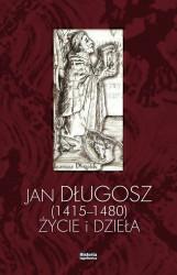 Jan Długosz (1415-1480). Życie i dzieła